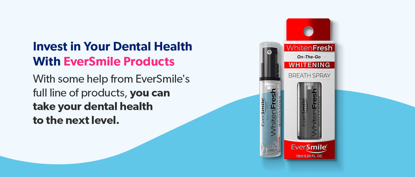 Invest in Your Dental Health with EverSmile products.
