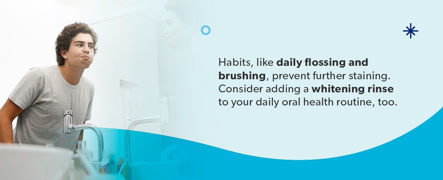 Healthy habits prevent further staining.