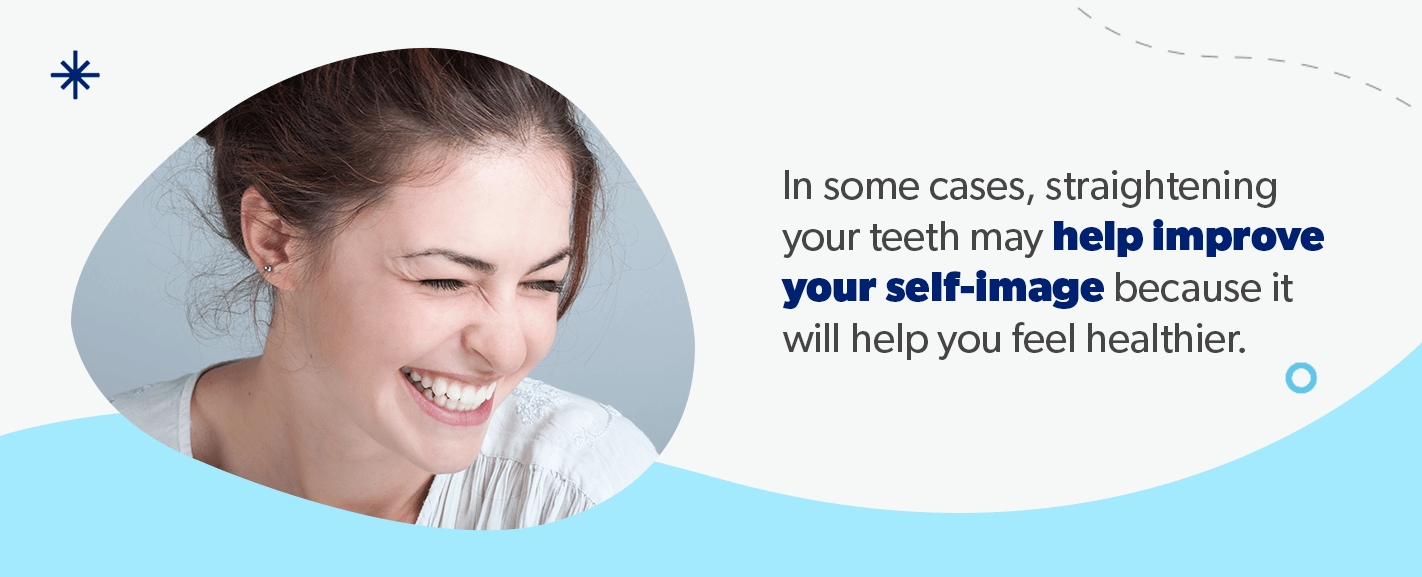 Straightening your teeth may help improve your self-image.