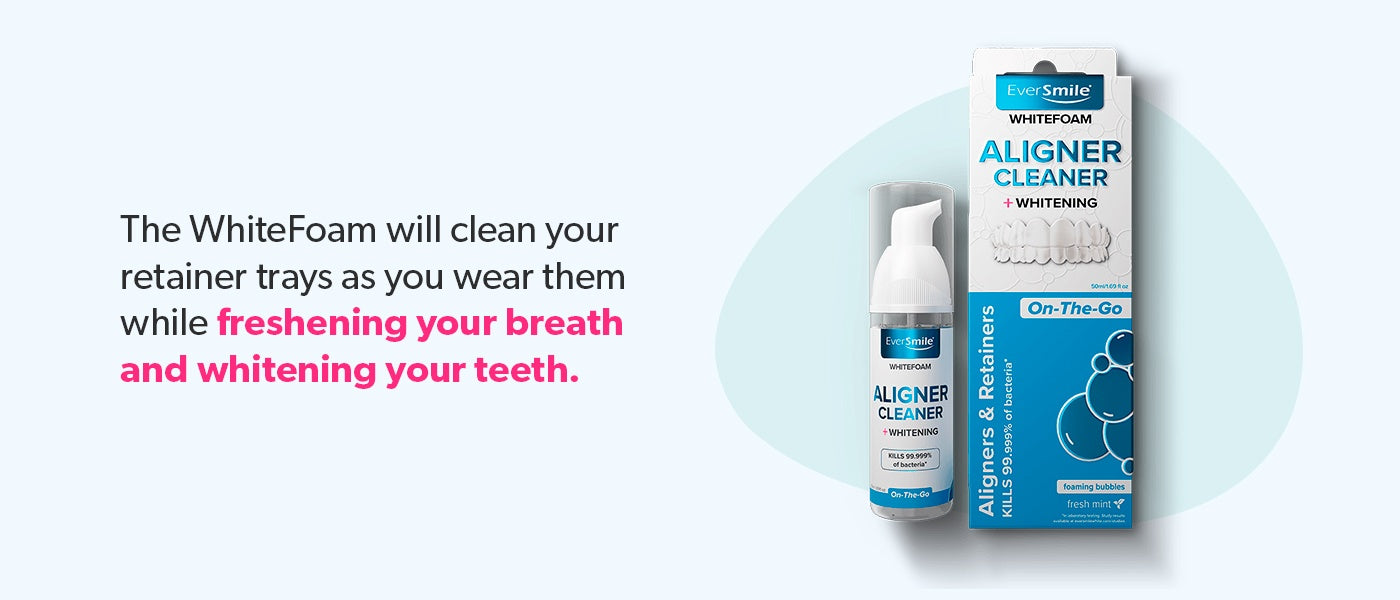 WhiteFoam freshens your breath and whitens your teeth while you wear your retainers.