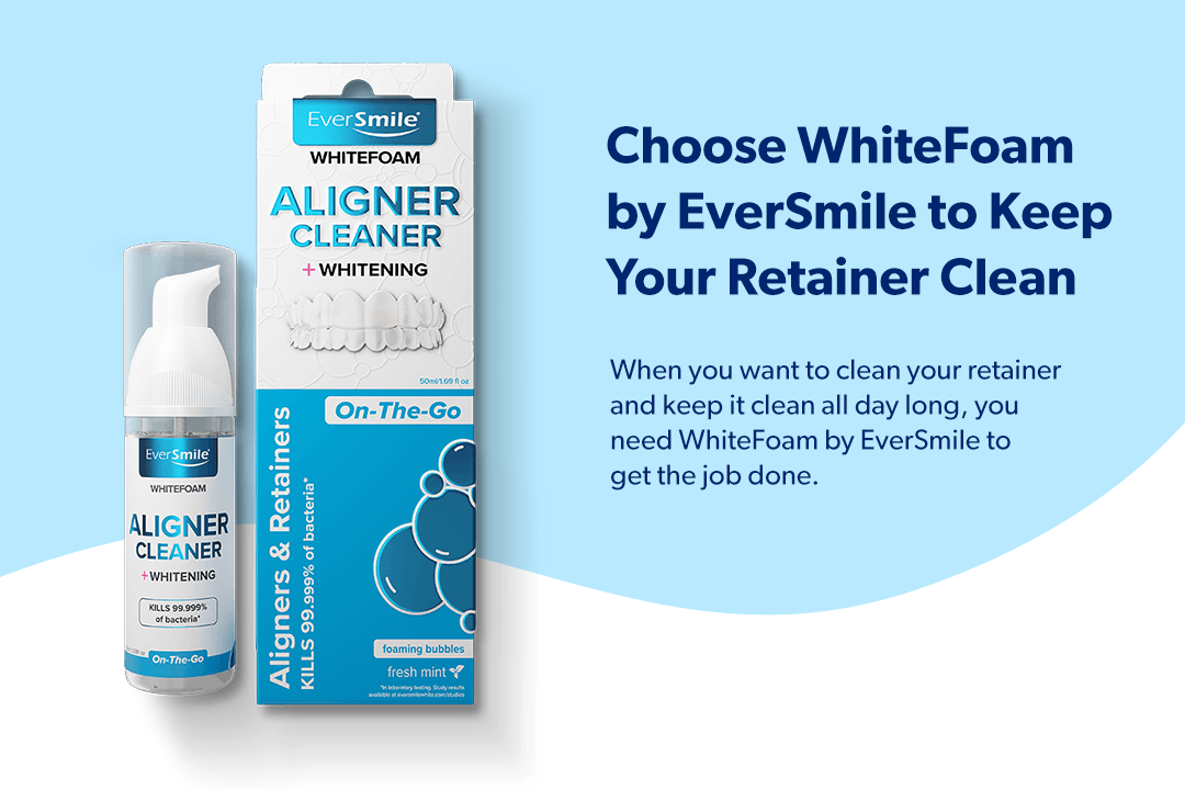 Choose WhiteFoam by EverSmile to keep your retainer clean.