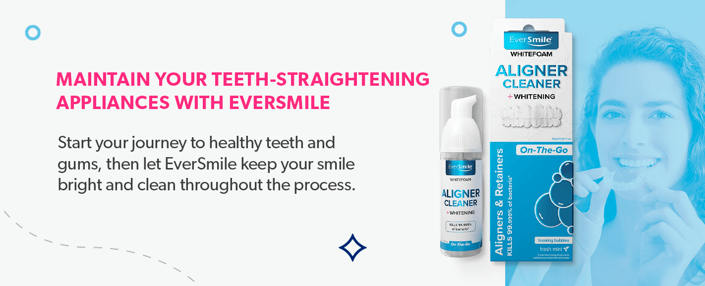 Maintain your teeth-straightening appliances with EverSmile.