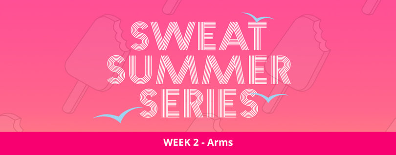 SWEAT SUMMER SERIES WEEK 2 - ARMS