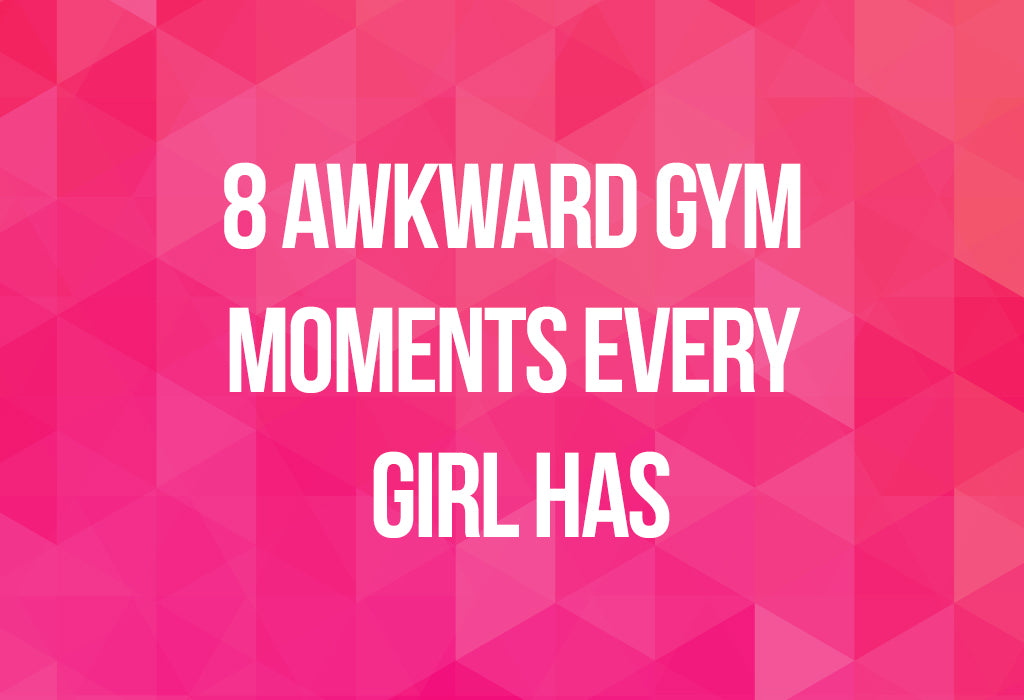 8 Awkward Gym Moments Every Girl Has