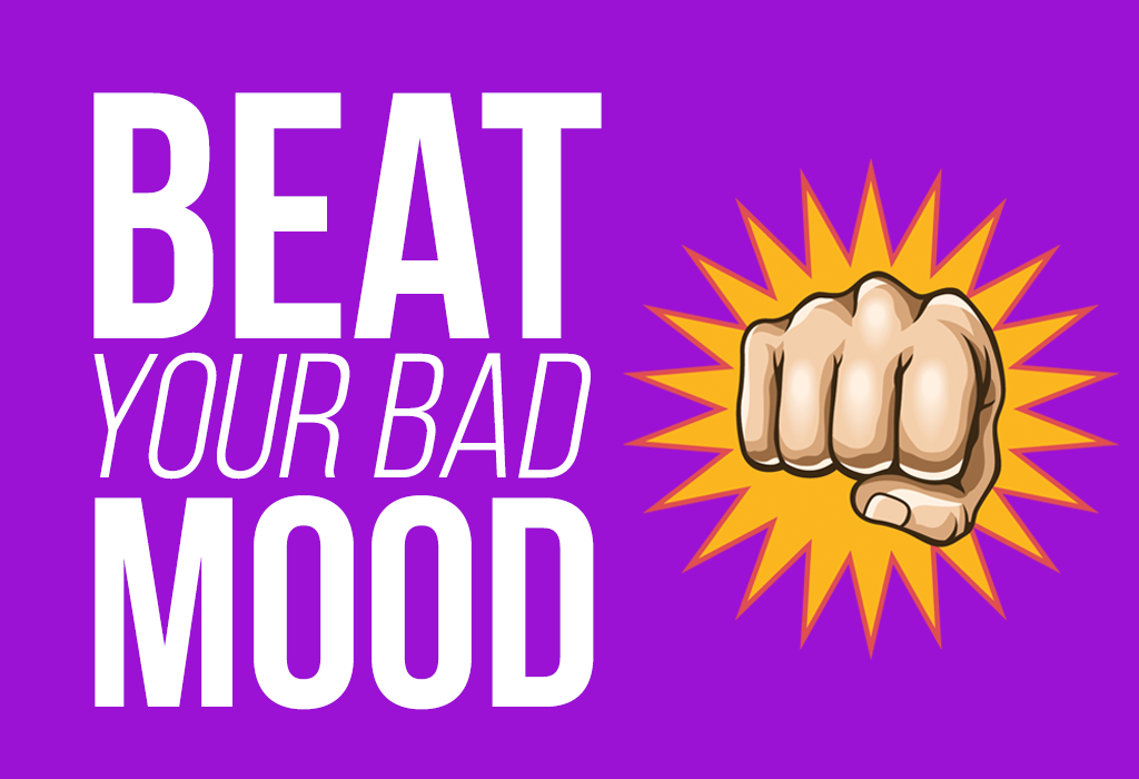 How To Fix a Bad Mood