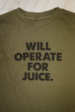 WILL OPERATE FOR JUICE olive tee