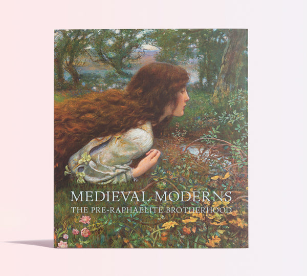 Medieval Moderns: The Pre-Raphaelite Brotherhood