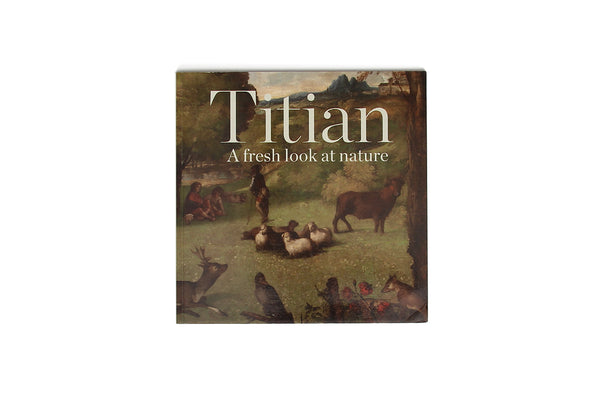 TITIAN: A FRESH LOOK AT NATURE