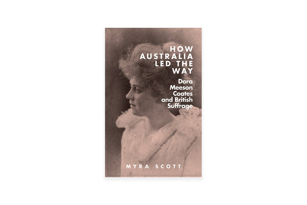 How Australia Led the Way: Dora Meeson Coates and British Suffrage