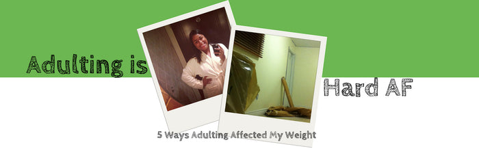 5 Ways Adulting Affected My Weight