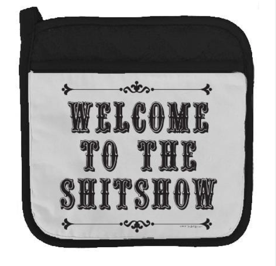 Welcome To The Shitshow Potholder