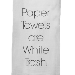 Paper Towels Are White Trash Dish Towel