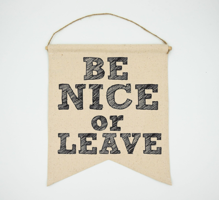 Be Nice Or Leave Banner