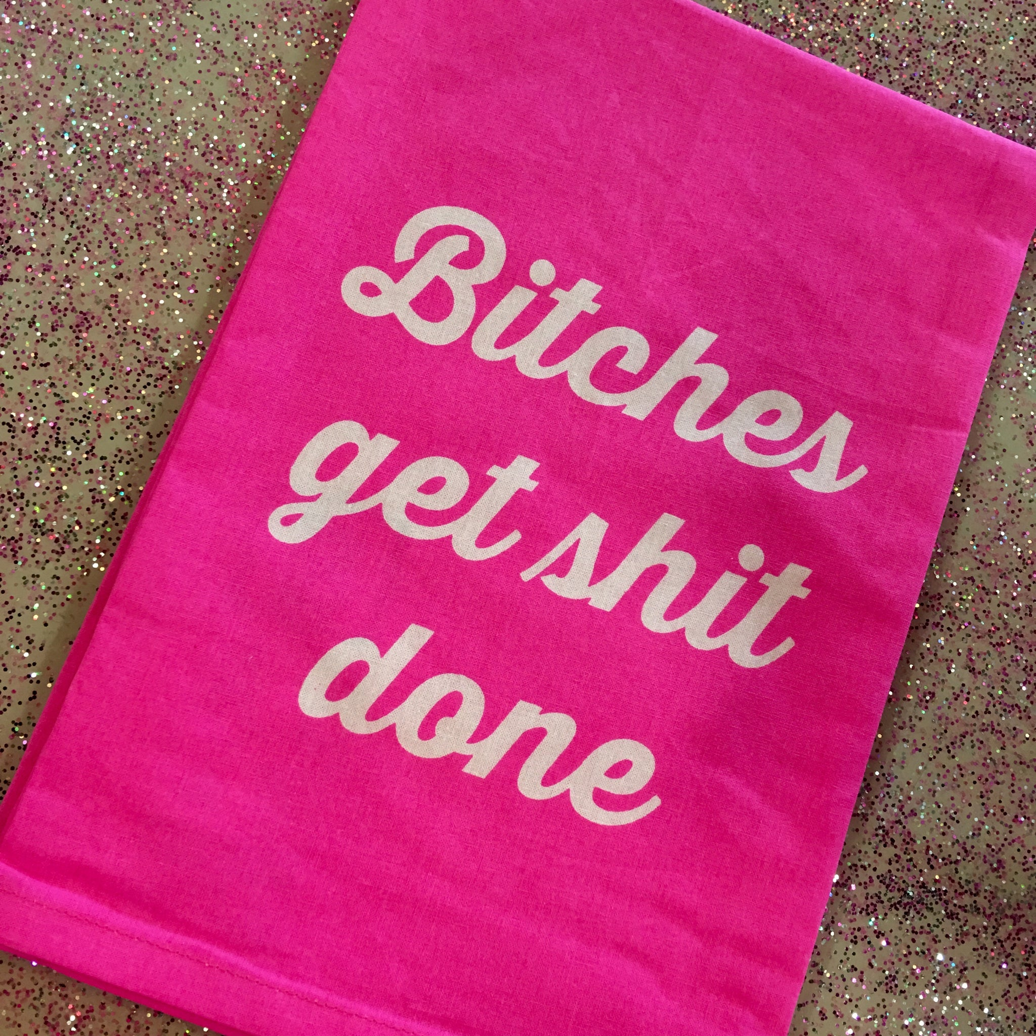 Neon Pink Bitches Get Shit Done Dish Towel