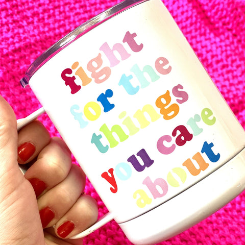 Fight For The Things Travel Mug