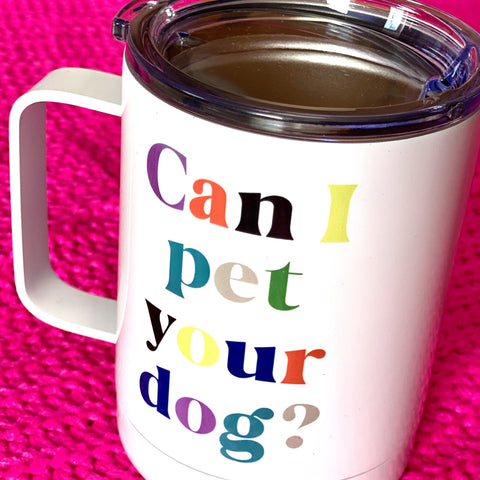 Can I Pet Your Dog? Travel Mug