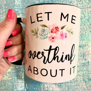 Let Me Overthink About It 11 oz Mug