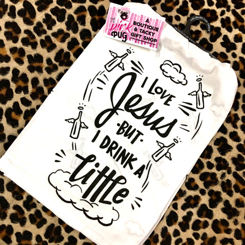 I Love Jesus But I Drink A Little Dish Towel