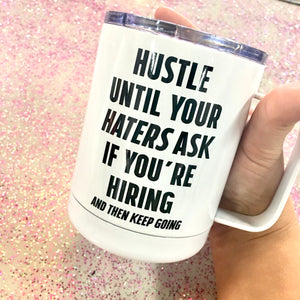 Haters Ask if You're Hiring Travel Mug