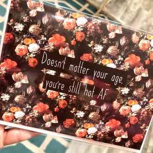 Doesn't Matter Your Age, You're Still Hot Af Card