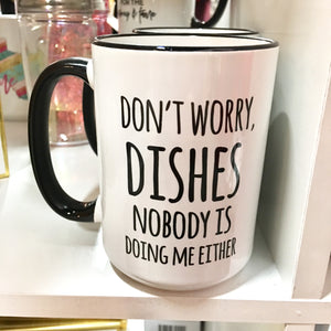 Don't Worry Dishes Coffee Mug