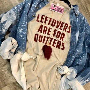 Leftovers Are For Quitters Tee