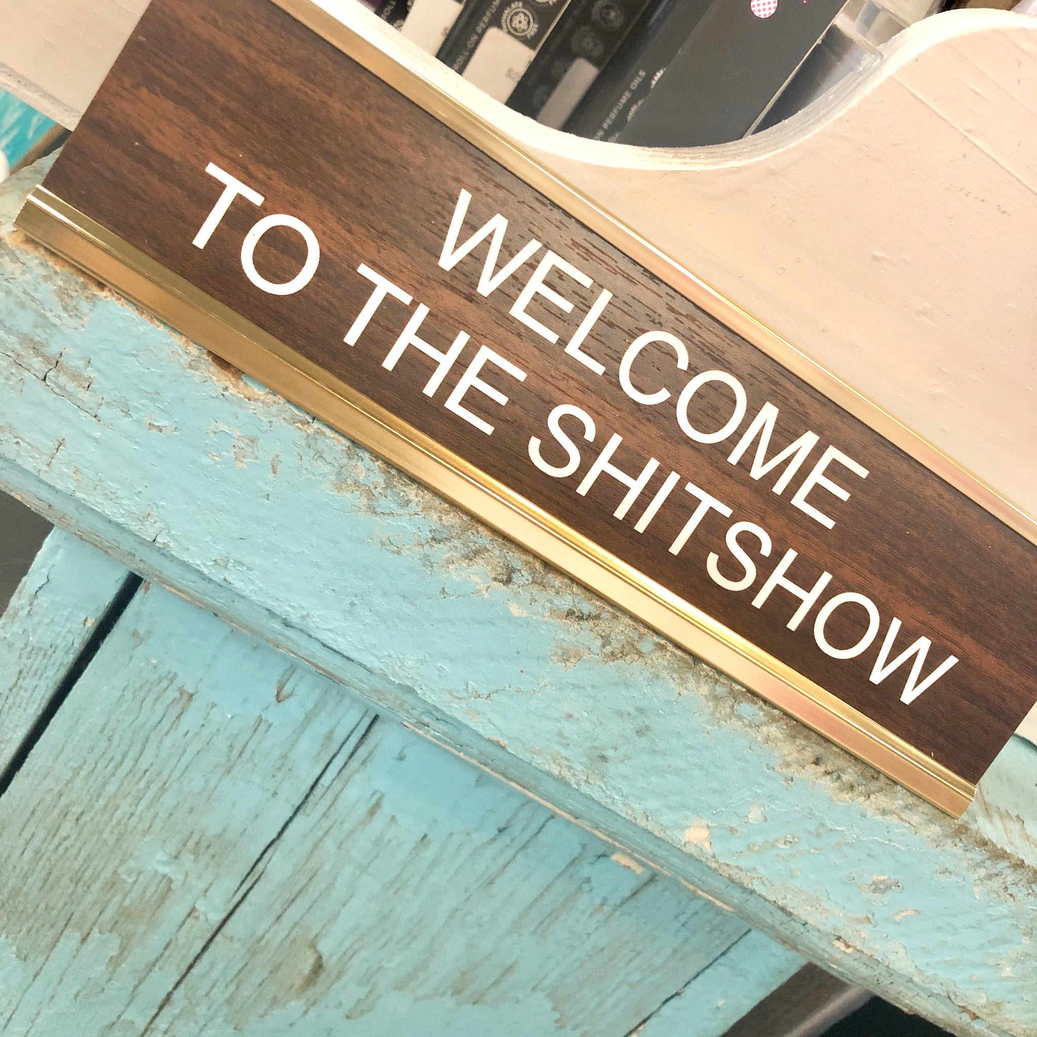 Welcome To The Shit Show Nameplate