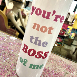 You're Not The Boss Of Me Travel Cup