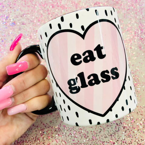 Eat Glass 11 oz Coffee Mug
