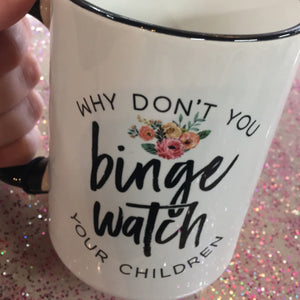 Binge Watch Your Children 15 oz Mug