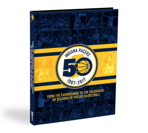 Indiana Pacers <br><I>From the Fairgrounds to the Fieldhouse: 50 Seasons of Pacers Basketball</I>