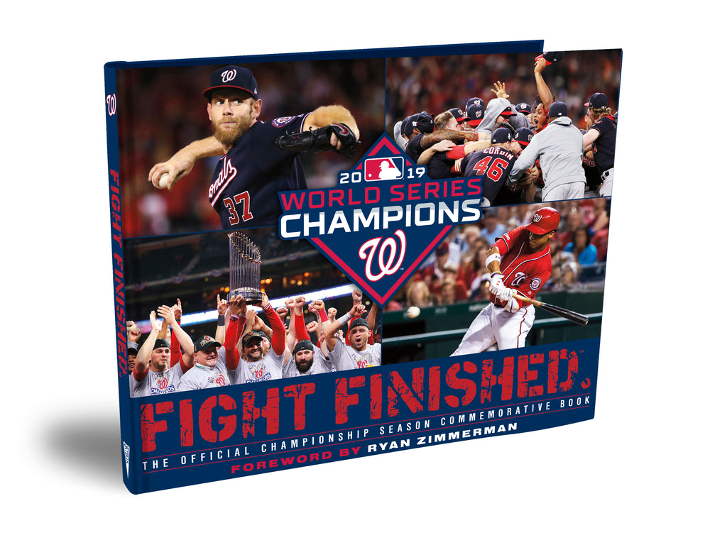 <b>FIGHT FINISHED.</b><br>The Official Washington Nationals World Series Championship Season Commemorative Book