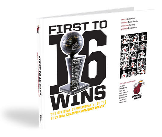 Miami Heat <br>First to 16 Wins: The Official NBA Championship Commemorative