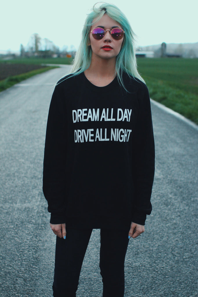 Dream All Day Drive All Night Sweatshirt