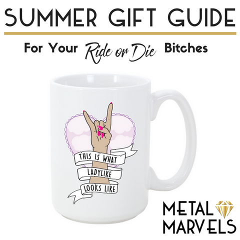 Summer Gift Guide for your Ride or Die Bitches- The perfect gifts for your best friends!