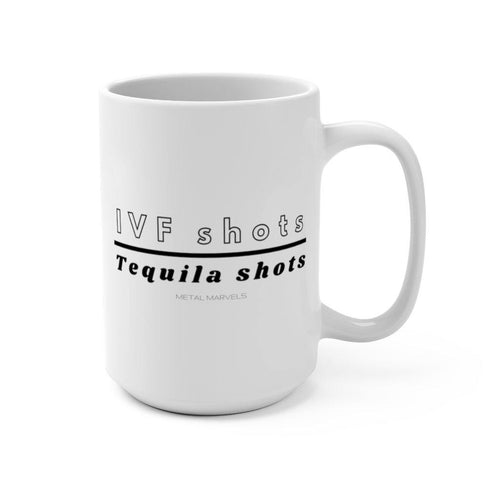 IVF Over Tequila Shots Mug 15oz - Metal Marvels - Bold mantras for bold women.