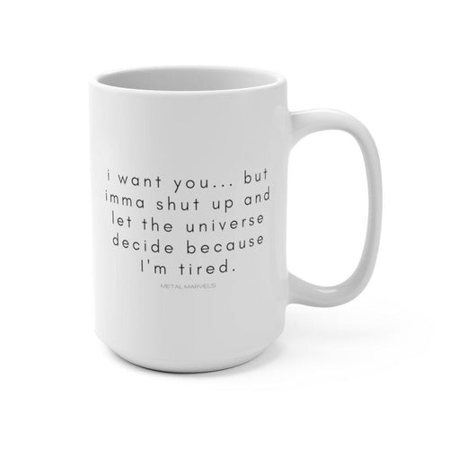 I want you but... Mug 15oz - Metal Marvels - Bold mantras for bold women.