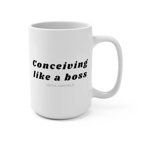 Conceiving Like a Boss Mug 15oz - Metal Marvels - Bold mantras for bold women.