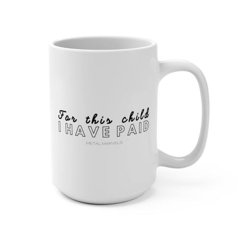 For This Child I Have Paid Mug 15oz - Metal Marvels - Bold mantras for bold women.