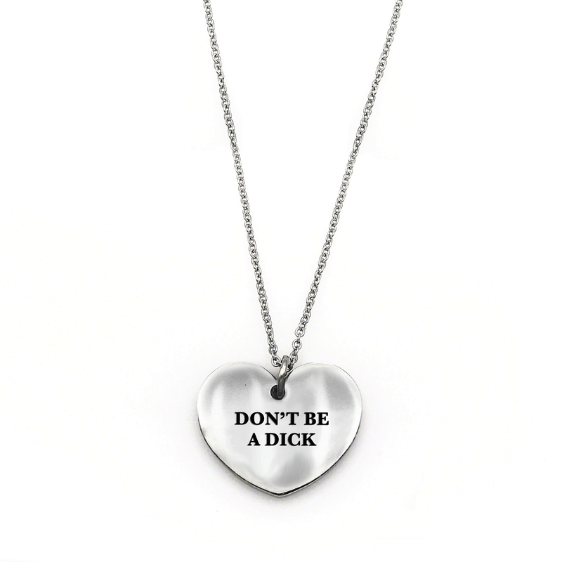 Don't Be a Dick Necklace - Metal Marvels - Bold mantras for bold women.
