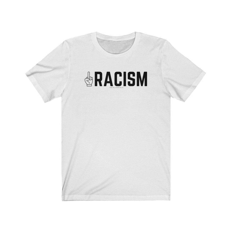 Middle Fingers Up to Racism - Unisex Tee - Metal Marvels - Bold mantras for bold women.