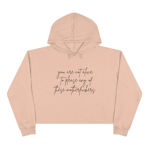 You Are Not Alive to Please Any of These Motherfuckers - Crop Hoodie - Metal Marvels - Bold mantras for bold women.