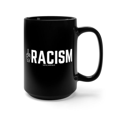 Middle Fingers Up to Racism - 15 oz Black Mug - Metal Marvels - Bold mantras for bold women.