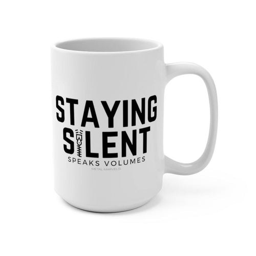 Staying Silent Speaks Volumes - 15 oz Mug - Metal Marvels - Bold mantras for bold women.