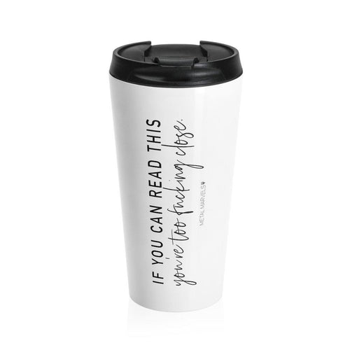 If You Can Read This 15 oz Travel Mug - Metal Marvels - Bold mantras for bold women.
