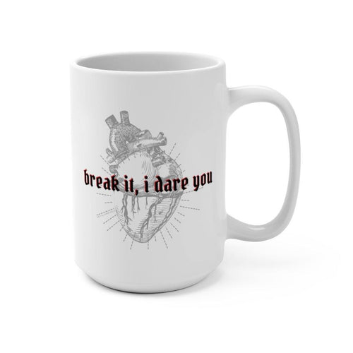 Break It, I Dare You Mug 15oz - Metal Marvels - Bold mantras for bold women.