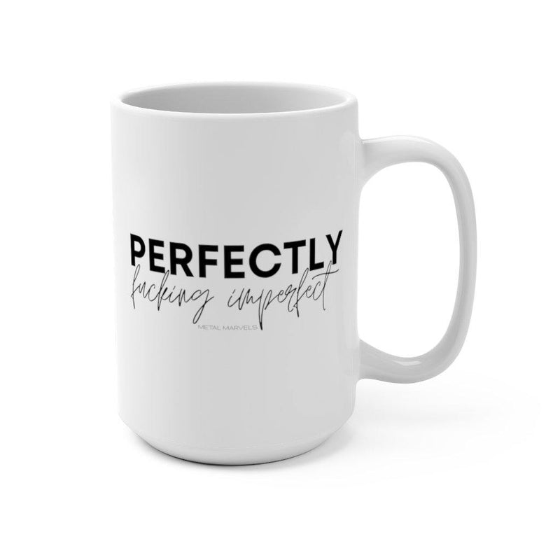 Perfectly Fucking Imperfect Mug 15oz - Metal Marvels - Bold mantras for bold women.