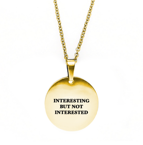 Interesting but Not Interested Circle Necklace - Metal Marvels - Bold mantras for bold women.