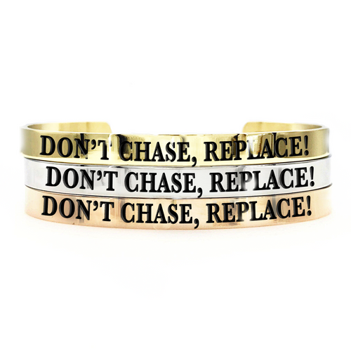 Don't Chase. Replace! Thick Bangle - Metal Marvels - Bold mantras for bold women.