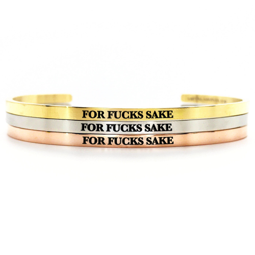 For Fucks Sake Bangle - Metal Marvels - Bold mantras for bold women.